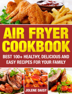 Air Fryer Cookbook: Best 100+ Healthy, Delicious & Easy Recipes for Your Family